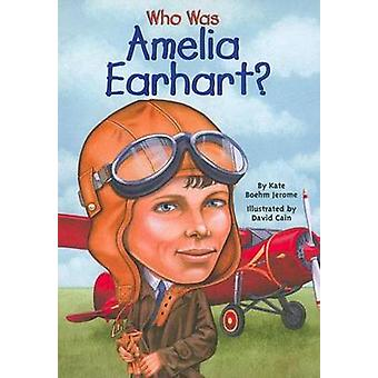 Who Was Amelia Earhart? by K Jerome - Kate Boehm Jerome - 97806136166