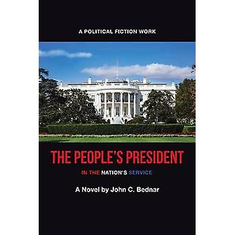 The People's President - In the Nation's Service by John Bednar - 9781