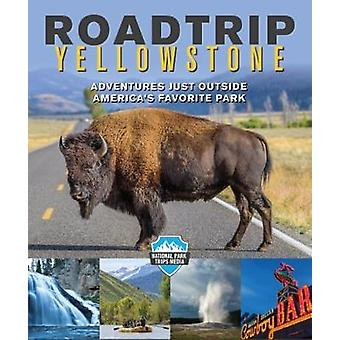 Road Trip Yellowstone - Adventures Just Outside America's Favorite Par