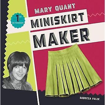 Mary Quant - Miniskirt Maker by Rebecca Felix - 9781532110757 Book