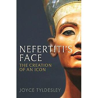 Nefertiti's Face - The Creation of an Icon by Joyce Tyldesley - 978178