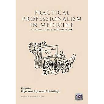 Practical Professionalism in Medicine - A Global Case-Based Workbook b