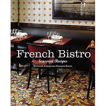 French Bistro - Seasonal Recipes by Bertrand Auboyneau - Francois Simo