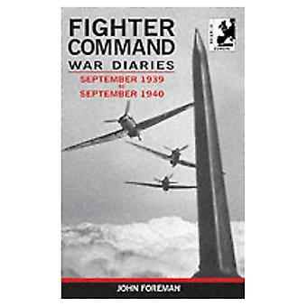 The Fighter Command War Diaries: September 1939 to September 1940 v. 1