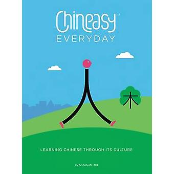 Chineasy Everyday - Learning Chinese Through Its Culture by Shaolan Hs