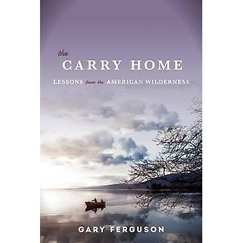 The Carry Home by Gary Ferguson - 9781619024489 Book