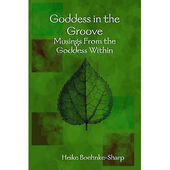 Goddess in the Groove  Musings From the Goddess Within by BoehnkeSharp & Heike