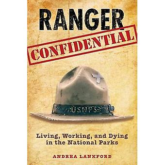 Ranger Confidential - Living - Working - and Dying in the National Par
