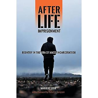After Life Imprisonment Reentry in the Era of Mass Incarceration by Liem & Marieke