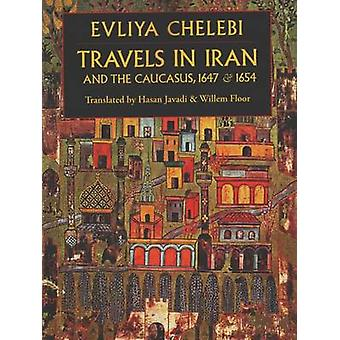 Travels in Iran and the Caucasus 1647  1654 by Evliya