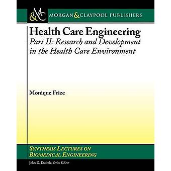 Health Care Engineering Part II Research and Development in the Health Care Environment by Frize & Monique