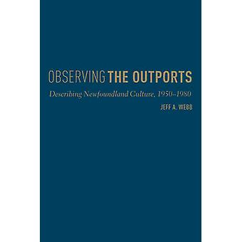 Observing the Outports  Describing Newfoundland Culture 19501980 by Jeff Webb