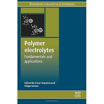 Polymer Electrolytes Fundamentals and Applications by Sequeira & Cesar