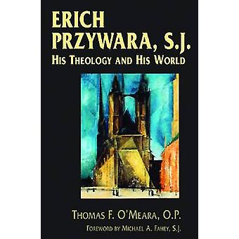 Erich Przywara S.J. His Theology and His World by OMeara & Thomas F.