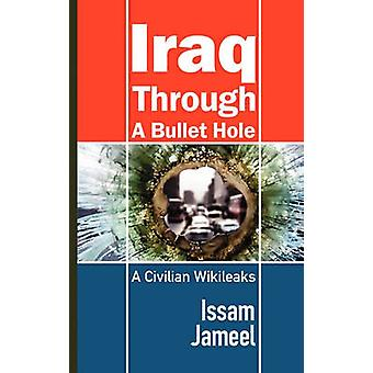Iraq Through A Bullet Hole A Civilian Wikileaks by Jameel & Issam