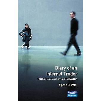 Diary of an Internet Trader Practical Insights in Investment Wisdom by Patel & Alpesh