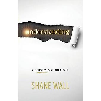 Understanding All Success Is Attained by It by Wall & Shane