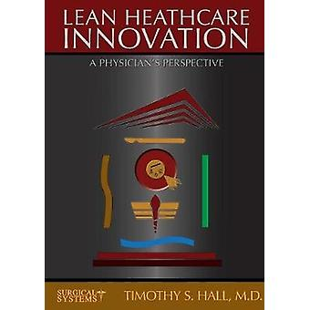 LEAN Healthcare Innovation Out of Struggle by Hall & Timothy S