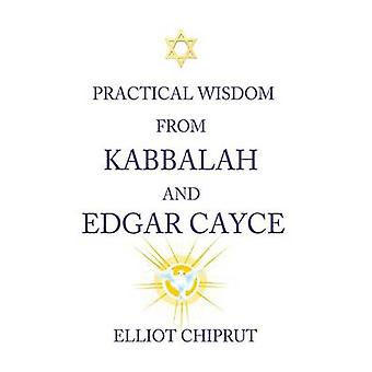 Practical Wisdom from Kabbalah and Edgar Cayce by Chiprut & Elliot .