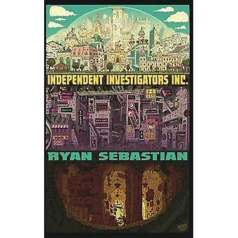 Independent Investigators Inc. by Sebastian & Ryan