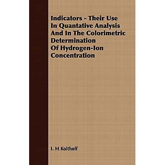 Indicators  Their Use In Quantative Analysis And In The Colorimetric Determination Of HydrogenIon Concentration by Kolthoff & I. M