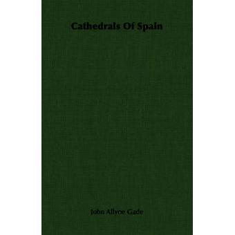 Cathedrals Of Spain by Gade & John Allyne