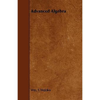 Advanced Algebra by Welcker & Wm. T.