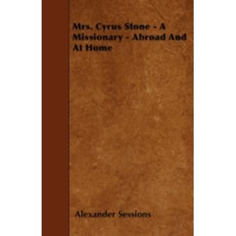 Mrs. Cyrus Stone  A Missionary  Abroad And At Home by Sessions & Alexander