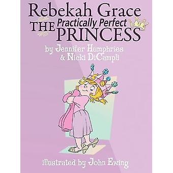 Rebekah Grace The Practically Perfect Princess by Humphries & Jennifer