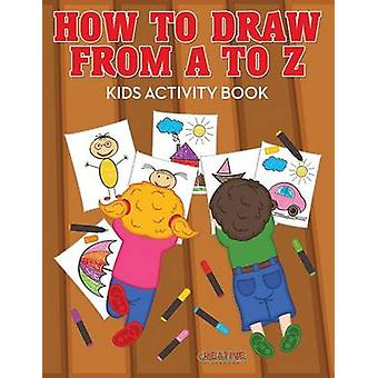 How to Draw from A to Z  Kids Activity Book by Creative Playbooks