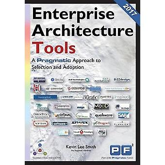 Enterprise Architecture Tools A Pragmatic Approach to Selection and Adoption by SMITH & KEVIN LEE