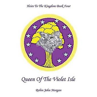 Heirs to the Kingdom Book Four Queen of the Violet Isle by Morgan & Robin John