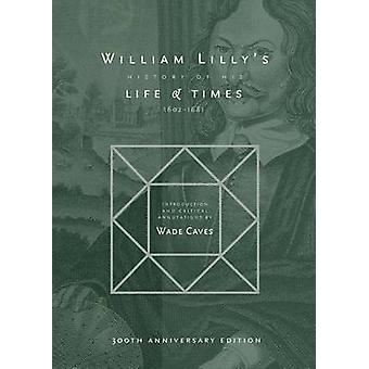 William Lillys History of his Life and Times From the Year 1602to1681 by Lilly & William