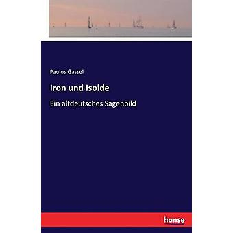 Iron und IsoldeEin altdeutsches Sagenbild by Gassel & Paulus