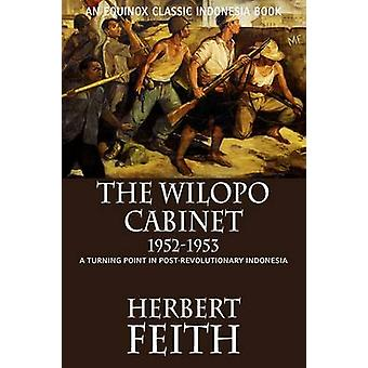 The Wilopo Cabinet 19521953 A Turning Point in PostRevolutionary Indonesia by Feith & Herbert