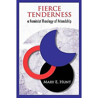 Fierce Tenderness A Feminist Theology of Friendship by Hunt & Mary E.