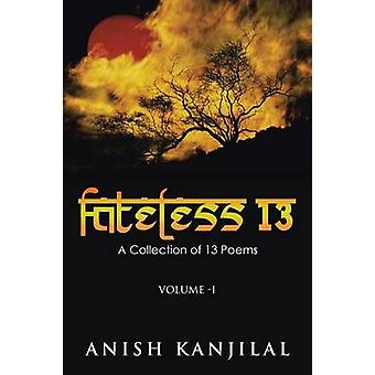 Fateless 13 A Collection of 13 Poems by Kanjilal & Anish