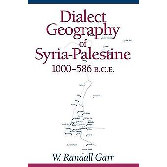 Dialect Geography of SyriaPalestine 1000586 BCE by Garr & W. Randall