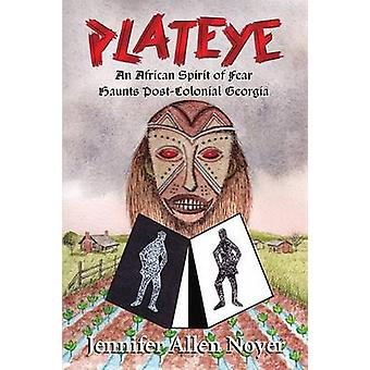 Plateye An African Spirit of Fear Haunts PostColonial Georgia by Noyer & Jennifer Allen