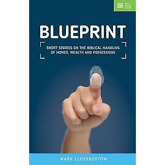 Blueprint Reflections on money wealth and possessions by Lloydbottom & Mark
