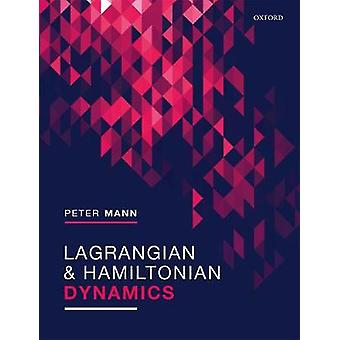 Lagrangian and Hamiltonian Dynamics by Peter Mann - 9780198822370 Book