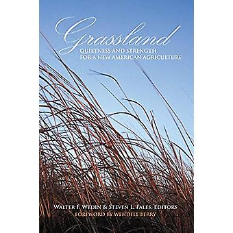 Grassland - Quietness and Strength for a New American Agriculture by W