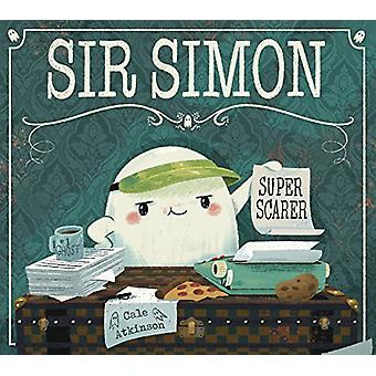 Sir Simon - Super Scarer by Cale Atkinson - 9781101919095 Book