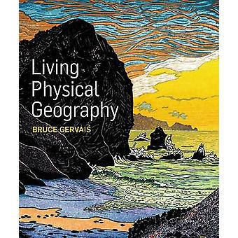 Living Physical Geography by Bruce Gervais - 9781464106644 Book