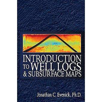 Introduction to Well Logs and Subsurface Maps by Jonathan C. Evenick