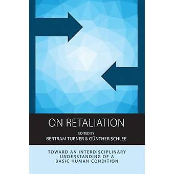 On Retaliation - Towards an Interdisciplinary Understanding of a Basic