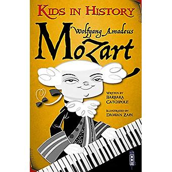 Kids in History - Wolfgang Amadeus Mozart by Barbara Catchpole - 97819