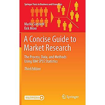 A Concise Guide to Market Research - The Process - Data - and Methods