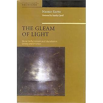 The Gleam of Light: Moral Perfectionism and Education in Dewey and Emerson (American Philosophy)