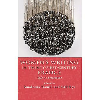 Women's Writing in Twenty-First-Century France: Life as Literature (French and Francophone Studies)